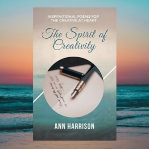 The Spirit of Creativity - Inspirational Poems for the Creative at Heart by Ann Harrison